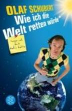 Schubert, Olaf Wie ich die Welt retten würde, wenn ich Zeit dafür hätte