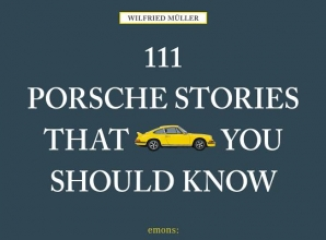 Muller, Wilfried 111 Porsche Stories You Should Know