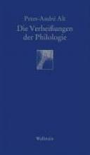 Alt, Peter-André Die Verheißungen der Philologie