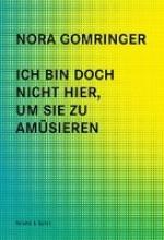 Gomringer, Nora Ich bin doch nicht hier, um Sie zu amüsieren