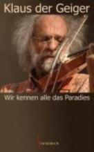 Geiger, Klaus der Wir kennen alle das Paradies