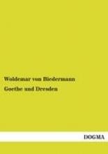 von Biedermann, Woldemar Goethe und Dresden