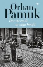 Orhan  Pamuk Dat vreemde in mijn hoofd