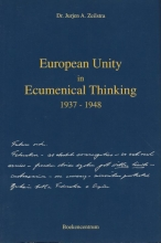 Jurjen A. Zeilstra , European Unity in ecumenical thinking 1937-1948