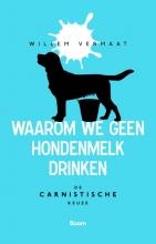 Willem Vermaat , Waarom we geen hondenmelk drinken