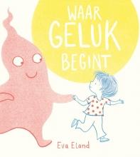 Eva Eland , Waar geluk begint