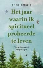 Anne Bokma , Het jaar waarin ik spiritueel probeerde te leven