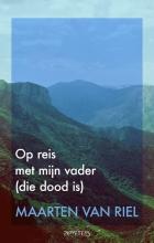 Maarten van Riel Op reis met mijn vader (die dood is)