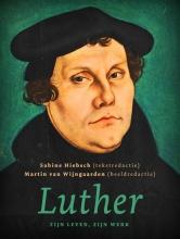 Sabine  Hiebsch, Martin van Wijngaarden Luther, zijn leven, zijn werk