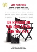 John van Katwijk , De regisseur van ons leven zijn wij zelf!