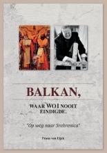 Frans van Eijck , Balkan, waar WW I nooit eindigde