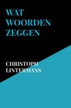 Christoph Lintermans , Wat woorden zeggen