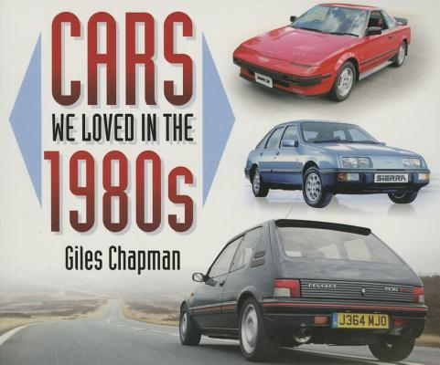 Giles Chapman,Cars We Loved in the 1980s