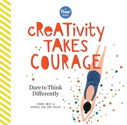 Irene Smit,   Astrid van der Hulst,   Editors of FLOW Magazine,Creativity Takes Courage