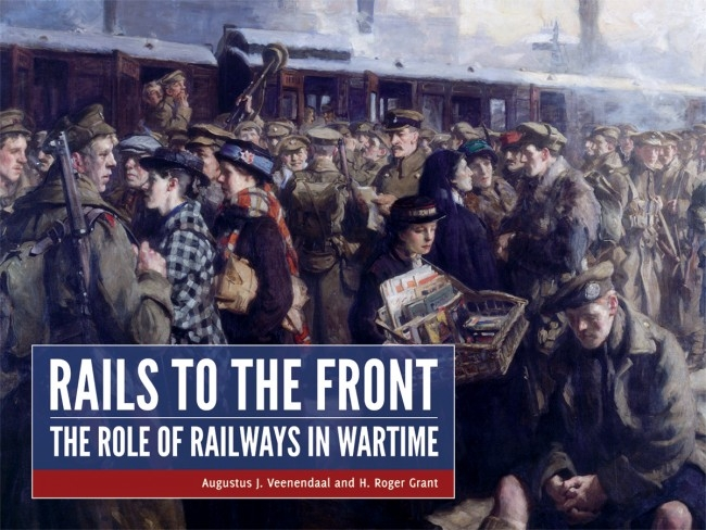 Augustus J. Veenendaal, H.Roger Grant,Rails to the Front
