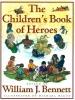 Bennett, William J.,The Children's Book of Heroes