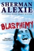 Alexie, Sherman,Blasphemy