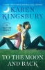 Kingsbury Karen,To the Moon and Back