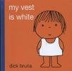 Bruna, Dick,My Vest is White