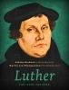 Sabine  Hiebsch, Martin van Wijngaarden,Luther, zijn leven, zijn werk