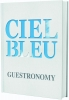 <b>Onno  Kokmeijer, Arjan  Speelman, Jurriaan  Geldermans</b>,Ciel Bleu. Guestronomy - NL editie