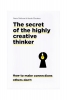 Dorte  Nielsen, Sara  Thurber,The secret of the highly creative thinker