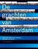 <b>De grachten van Amsterdam</b>,400 jaar bouwen, wonen, werken en leven