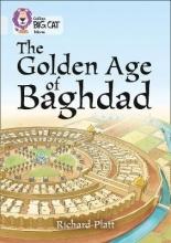 Richard Platt The Golden Age of Baghdad