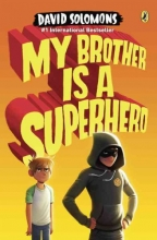 Solomons, David My Brother Is a Superhero