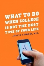 David, MD Leibow What to Do When College is Not the Best Time of Your Life