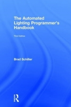 Schiller, Brad The Automated Lighting Programmer`s Handbook