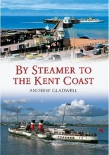 Andrew Gladwell By Steamer to the Kent Coast