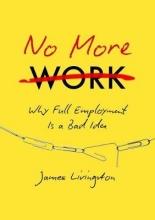 James Livingston No More Work
