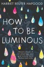 Harriet Reuter Hapgood, How To Be Luminous