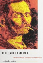 Louis Groarke The Good Rebel