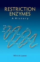 Wil A M (Leiden University Medical Center) Loenen Restriction Enzymes: A History