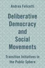Felicetti, Andrea Deliberative Democracy and Social Movements