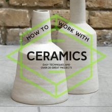 Various Contributors How To Work With Ceramics