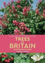 Cleave, Andrew Naturalist`s Guide to the Trees of Britain and Northern Euro
