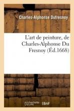 Dufresnoy, Charles-Alphonse L`Art de Peinture, de Charles-Alphonse Du Fresnoy, (Éd.1668)