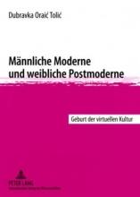 Oraic Tolic, Dubravka Männliche Moderne und weibliche Postmoderne