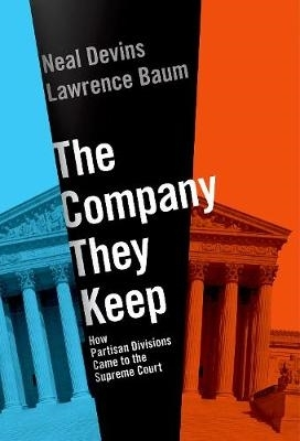 Neal (Professor of Law and Government, Professor of Law and Government, William and Mary) Devins,   Lawrence (Professor of Political Science, Professor of Political Science, Ohio State University) Baum,The Company They Keep