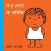 Bruna, Dick, My Vest is White