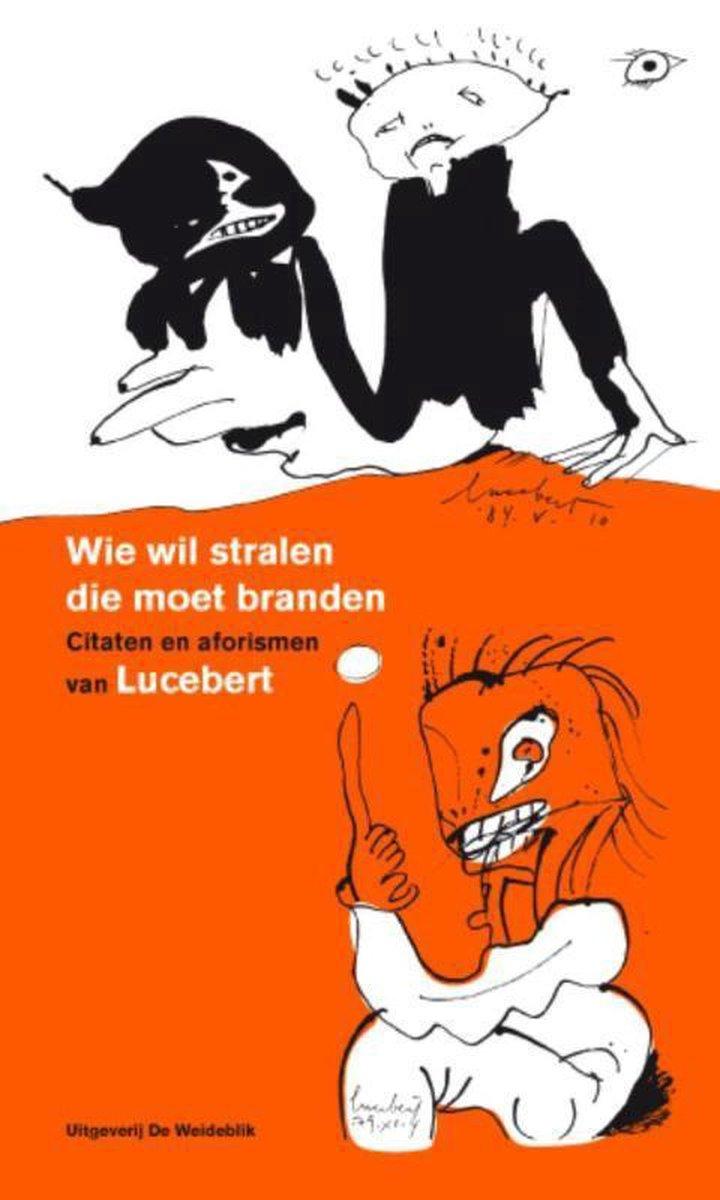 Lucebert, Ton den Boon,Wie wil stralen die moet branden