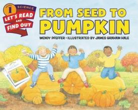 Pfeffer, Wendy From Seed to Pumpkin