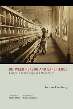 Andrew (Canada Research Chair in Philosophy of Technology, Simon Fraser University at Harbour Centre) Feenberg Between Reason and Experience