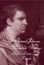 Johnson, Samuel The Works of Samuel Johnson, Volume 19 - Biographical Writings: Soldiers, Scholars, and Friends