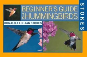 Stokes, Donald Stokes Beginner`s Guide to Hummingbirds