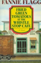 Flagg, Fannie Fried Green Tomatoes at the Whistle Stop Cafe