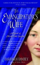 Hambly, Barbara The Emancipator`s Wife